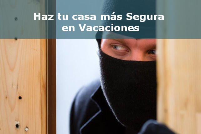 Casa mas segura en vacaciones